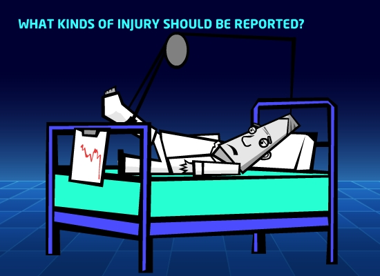 What kinds of injuries should be reported?